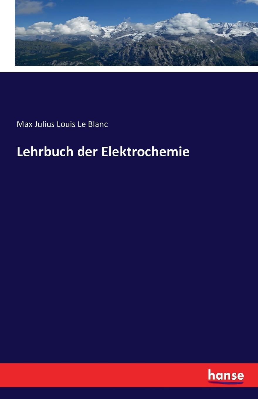 Max Julius Louis Le Blanc Lehrbuch der Elektrochemie der grune max 3 lehrbuch 3