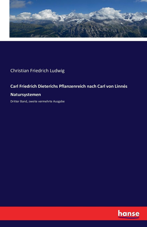 Christian Friedrich Ludwig Carl Friedrich Dieterichs Pflanzenreich nach Carl von Linnes Natursystemen carl christian redlich gottinger musenalmanach auf 1771