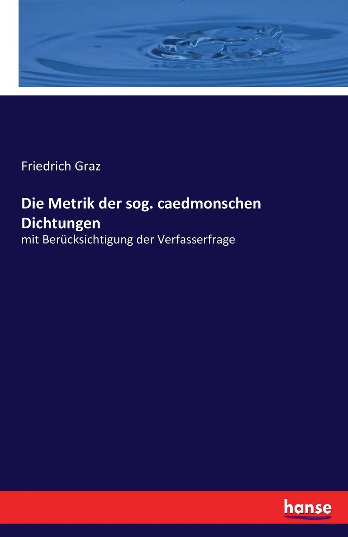 Friedrich Graz Die Metrik der sog. caedmonschen Dichtungen sog sog ae 02