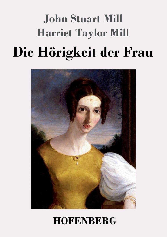 John Stuart Mill, Harriet Taylor Mill Die Horigkeit der Frau john stuart mill on liberty
