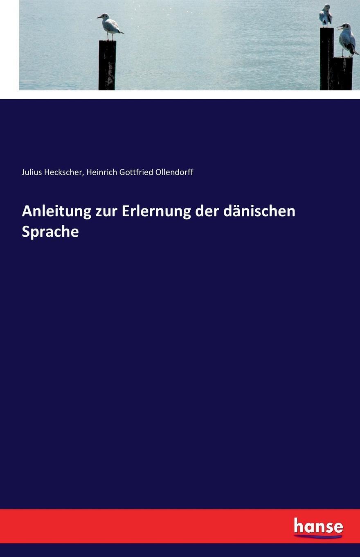 Heinrich Gottfried Ollendorff, Julius Heckscher Anleitung zur Erlernung der danischen Sprache heinrich schlütte anleitung zur fabrikation von cigarren
