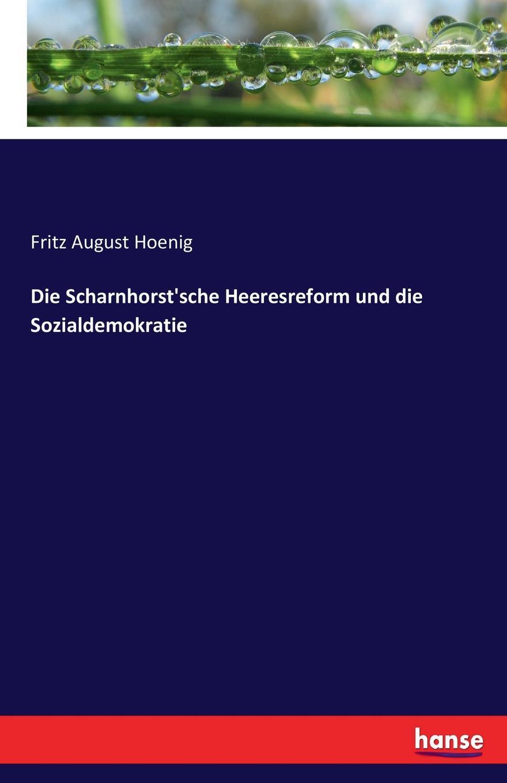 Fritz August Hoenig Die Scharnhorst.sche Heeresreform und die Sozialdemokratie fritz august hoenig 24 i e vier und zwanzig stunden moltkescher strategie