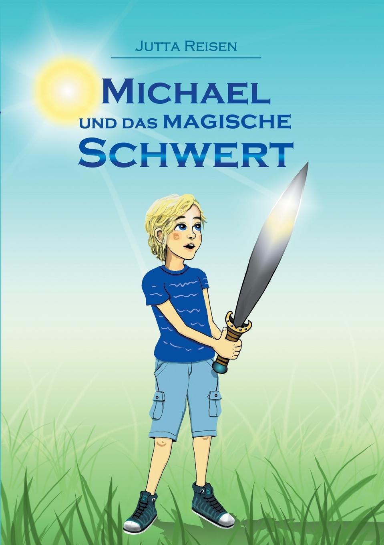 Jutta Reisen Michael und das magische Schwert die farben des blutes glasernes schwert
