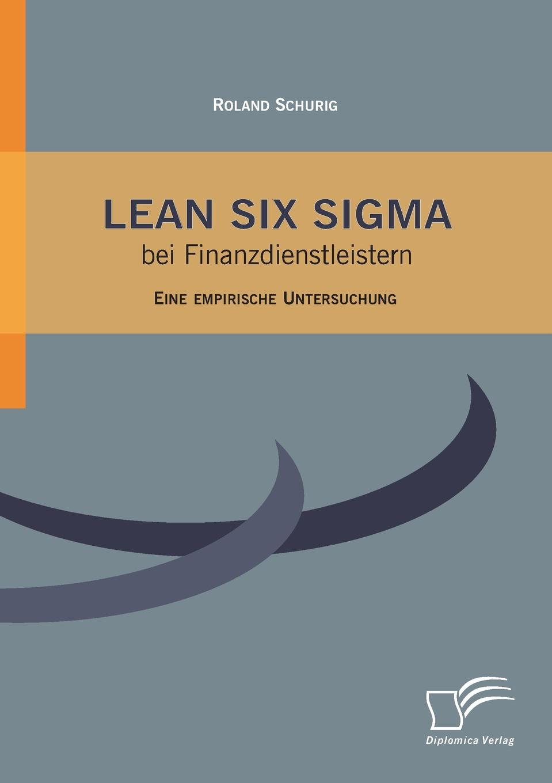 Roland Schurig Lean Six SIGMA Bei Finanzdienstleistern best practices in lean six sigma process improvement