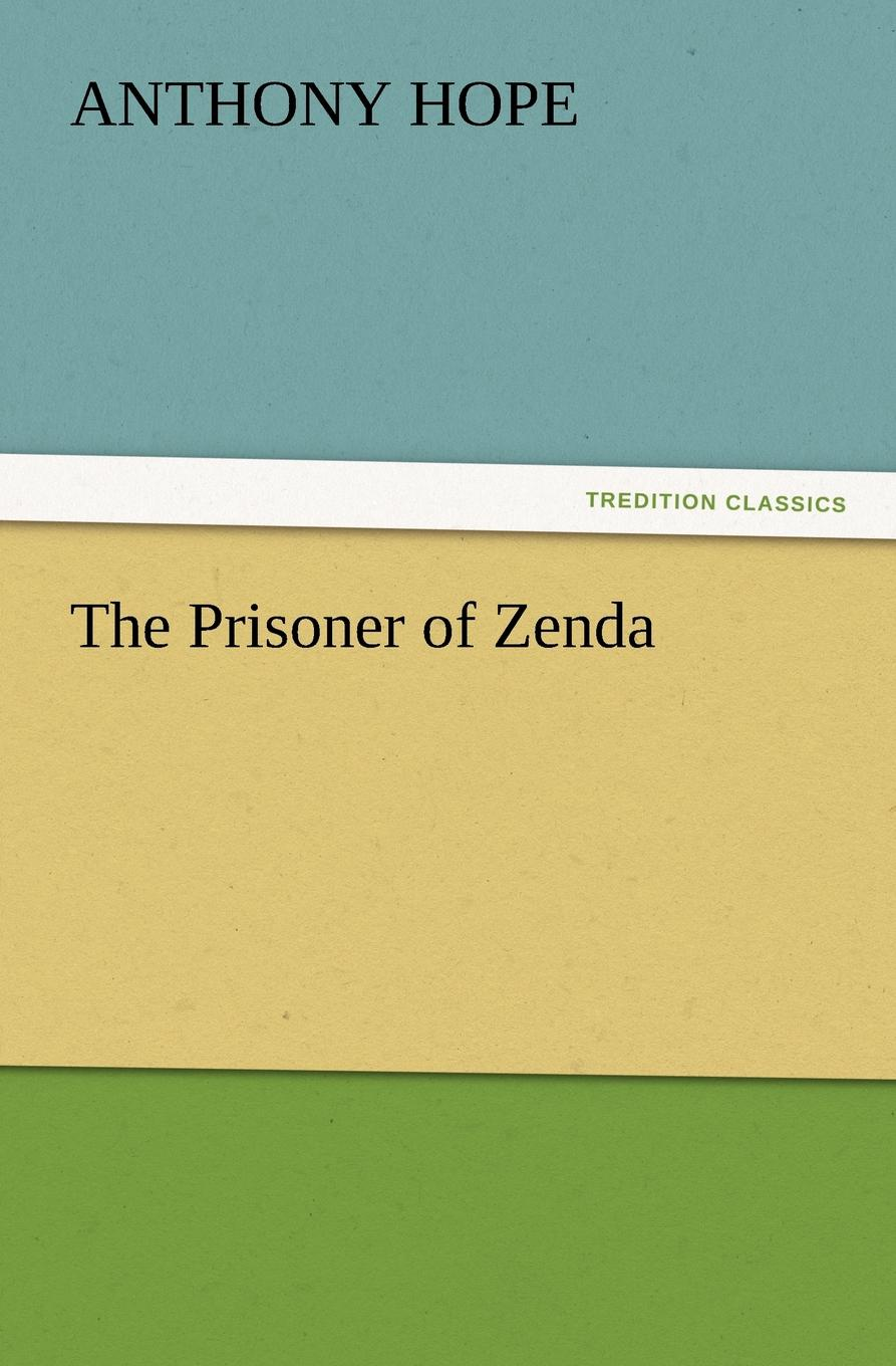 Anthony Hope The Prisoner of Zenda hope anthony prisoner of zenda