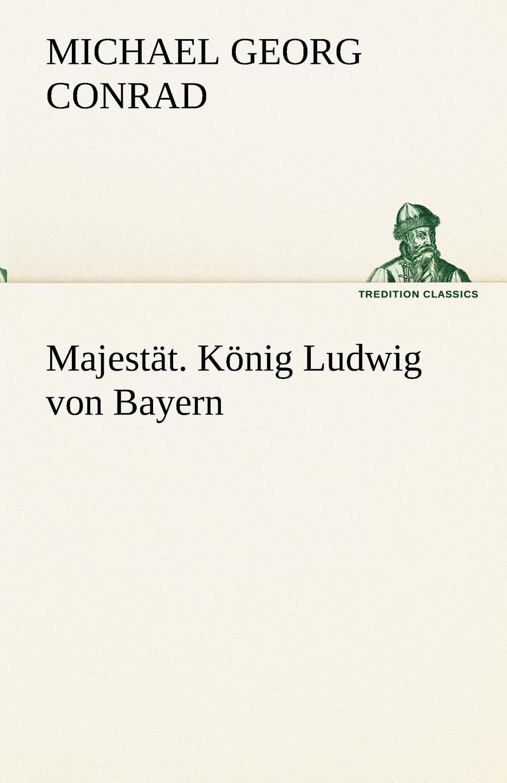 Michael Georg Conrad Majestat. Konig Ludwig Von Bayern michael georg conrad heinrich solger max seiling zur wiedergeburt der kulturmenschheit