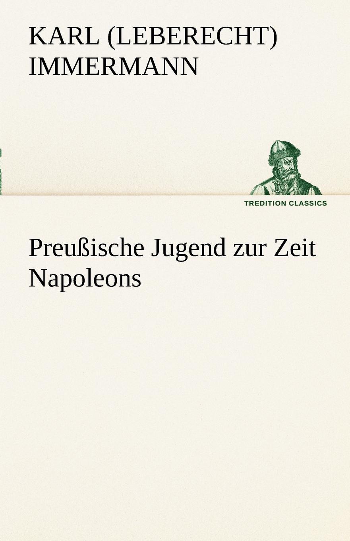 Karl (Leberecht) Immermann Preussische Jugend Zur Zeit Napoleons louisa van der does zeichen der zeit zur symbolik der volkischen bewegung