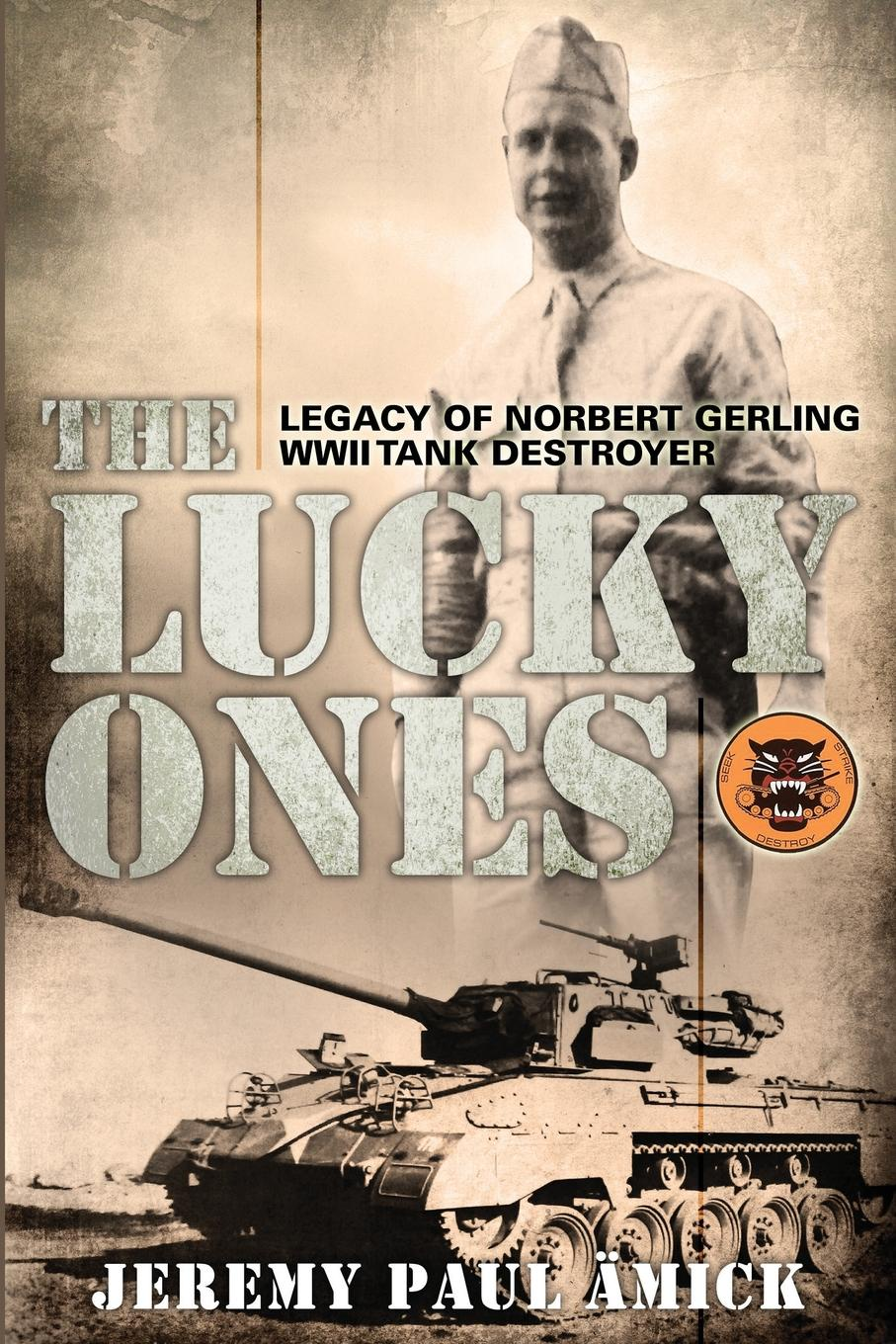 Jeremy Paul Amick The Lucky Ones. The Legacy of Norbert Gerling WWII Tank Destroyer the tank book