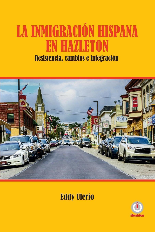 Eddy Ulerio La inmigracion hispana en Hazleton. Resistencia, cambios e integracion стоимость