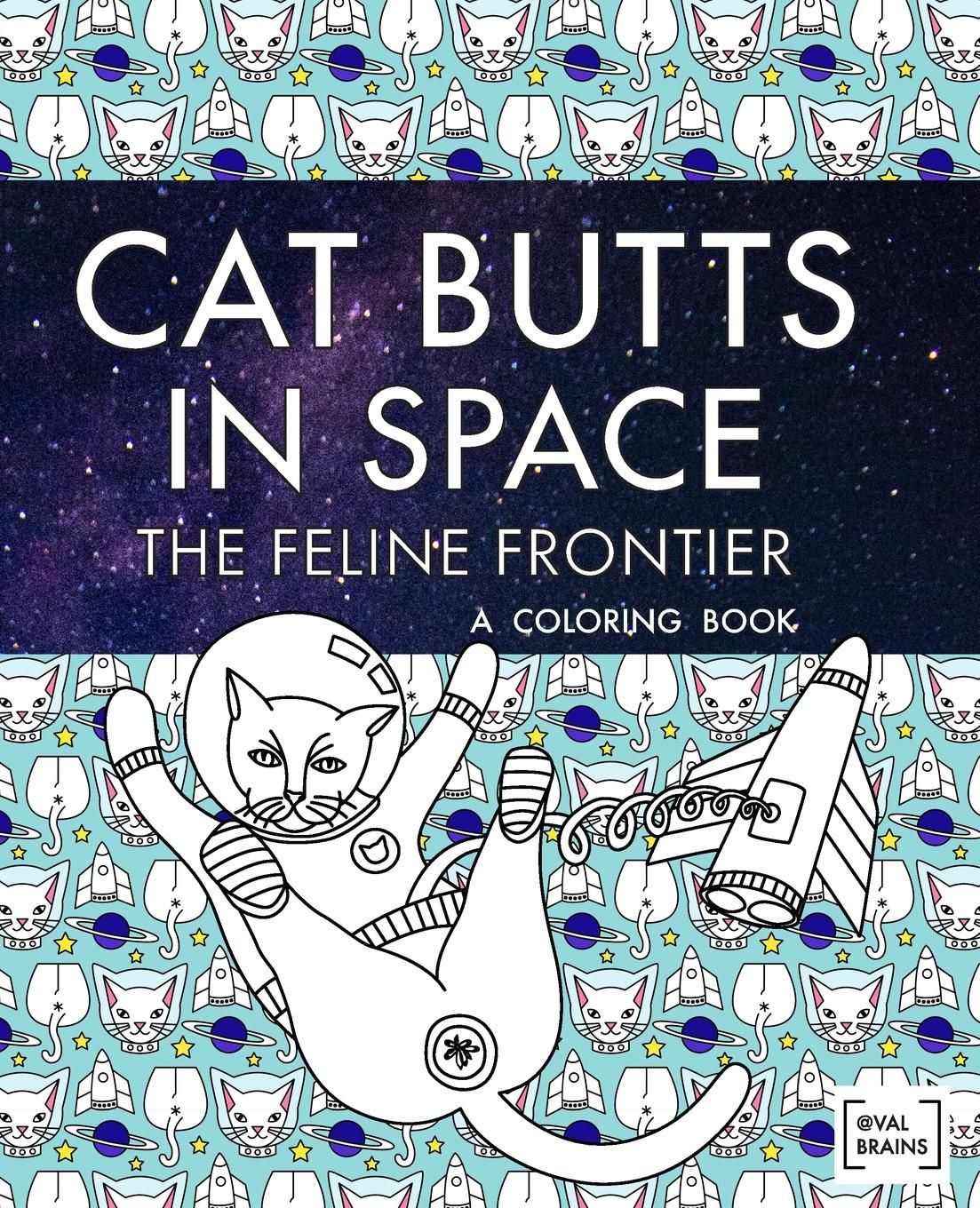 Val Brains Cat Butts In Space (The Feline Frontier.). A Coloring Book stables gordon shireen and her friends pages from the life of a persian cat