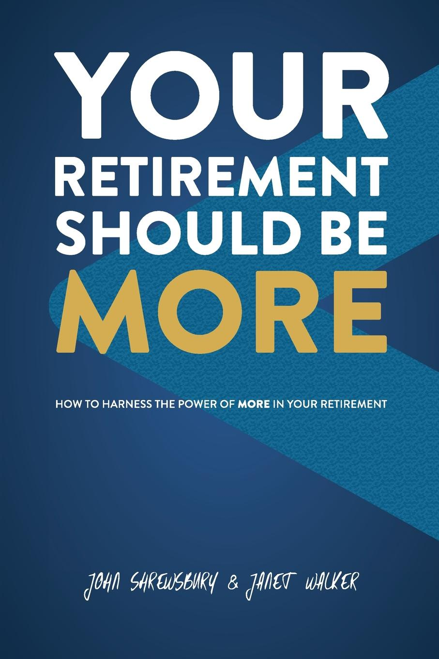 John Shrewsbury, Janet Walker Your Retirement Should Be More. How To Harness The Power Of More In Your Retirement kaycee krysty wealth regeneration at retirement planning for a lifetime of leadership