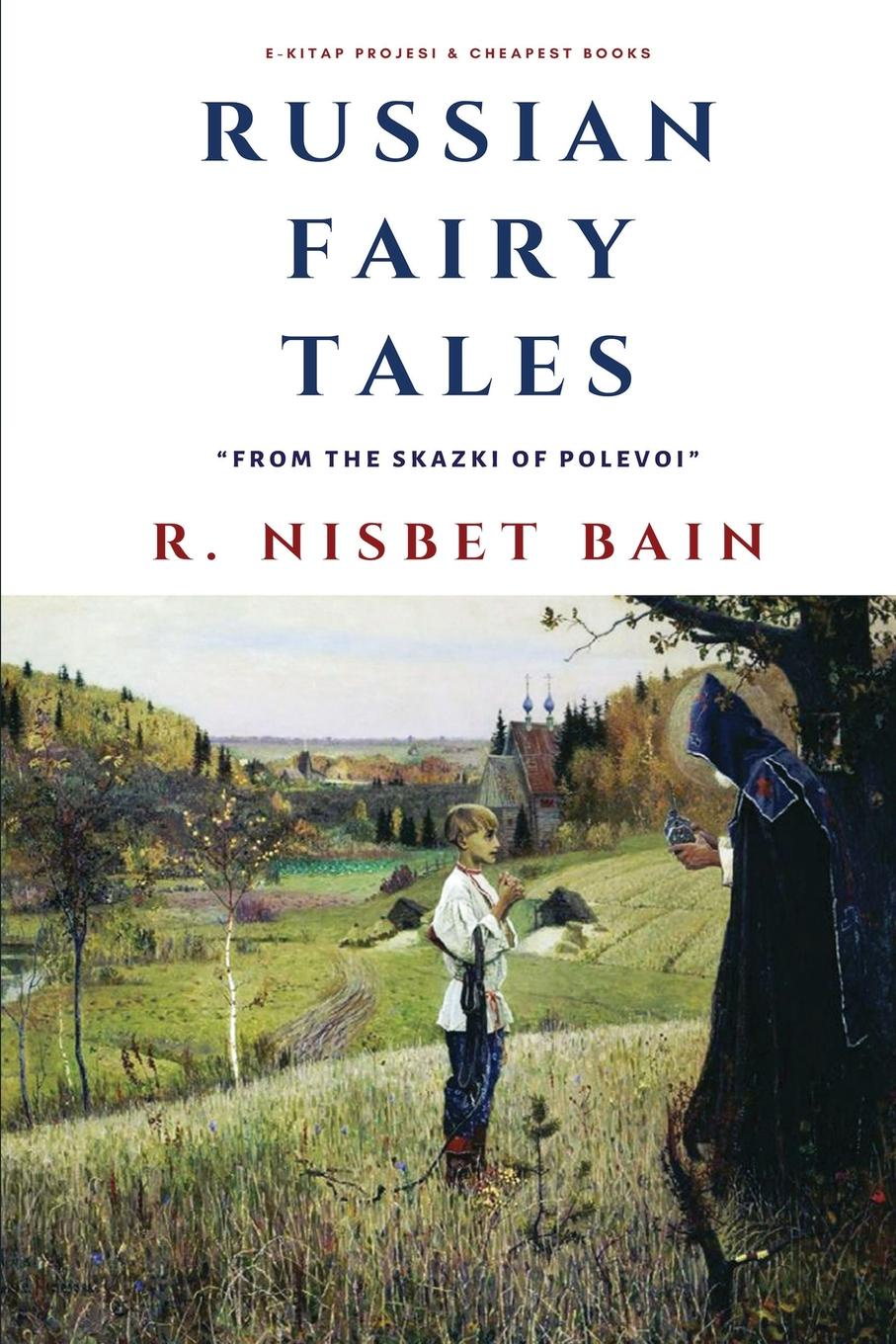 "R. Nisbet Bain Russian Fairy Tales. ""From the Skazki of Polevoi"""