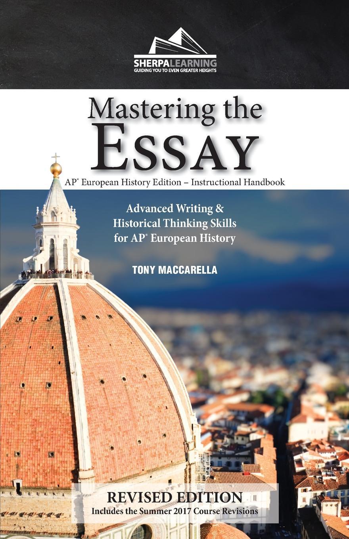 Tony Maccarella Mastering the Essay. Advanced Writing and Historical Thinking Skills for AP. European History cracking the ap human geography exam