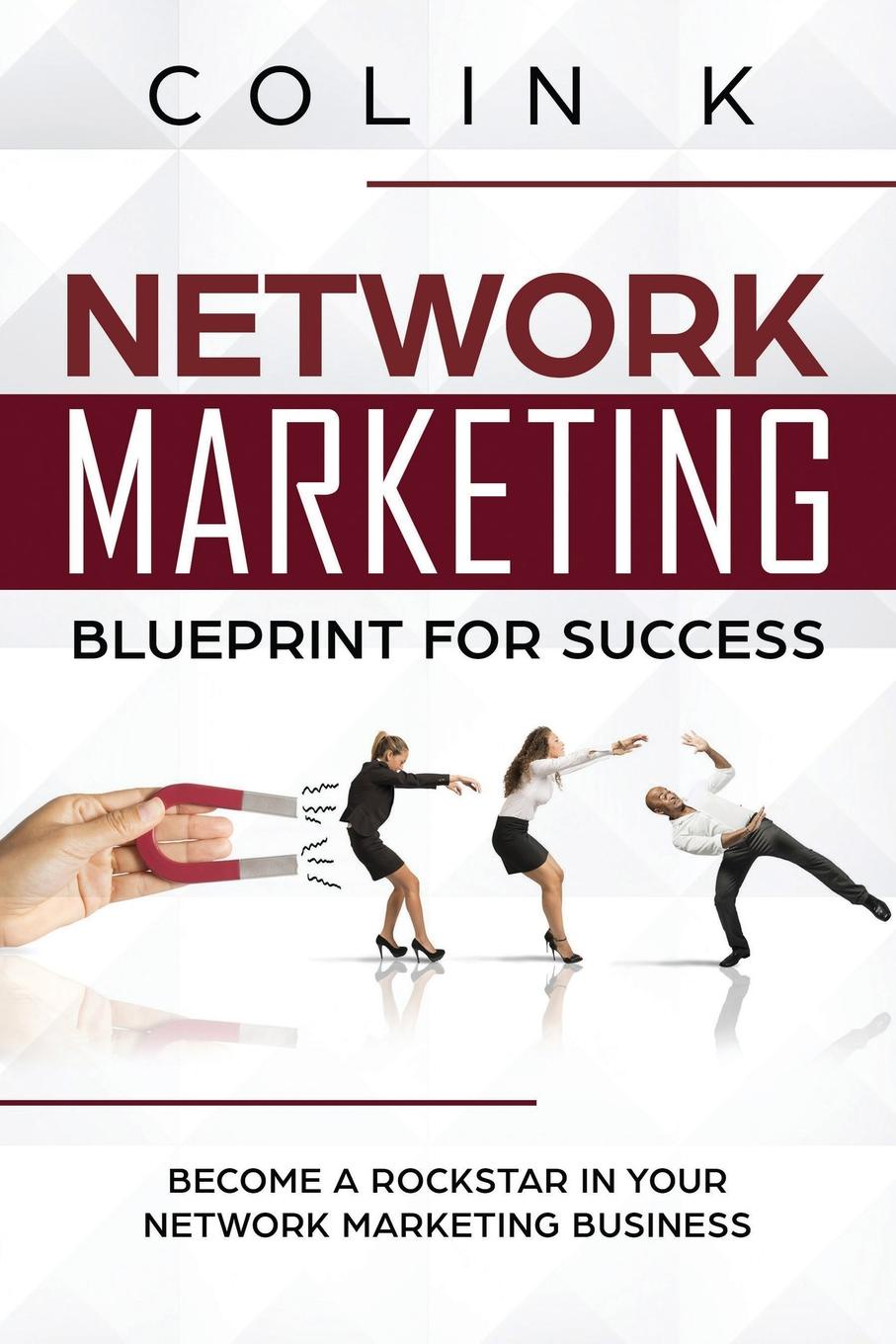 Colin K Network Marketing Blueprint for Success. Become a Rockstar in Your Network Marketing Business gunnar schuster network marketing enrichment or deception