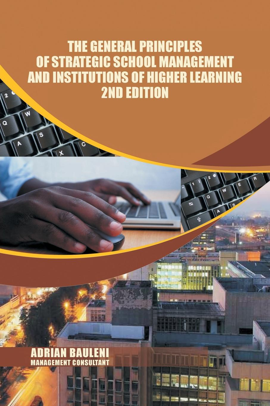 Adrian Bauleni The General Principles of Strategic School Management and Institutions of Higher Learning 2nd Edition цена