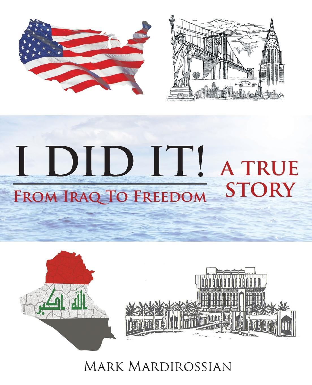 Mark Mardirossian I Did It.. From Iraq to Freedom: A True Story