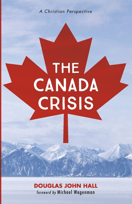 Douglas John Hall The Canada Crisis douglas john hall confessing the faith