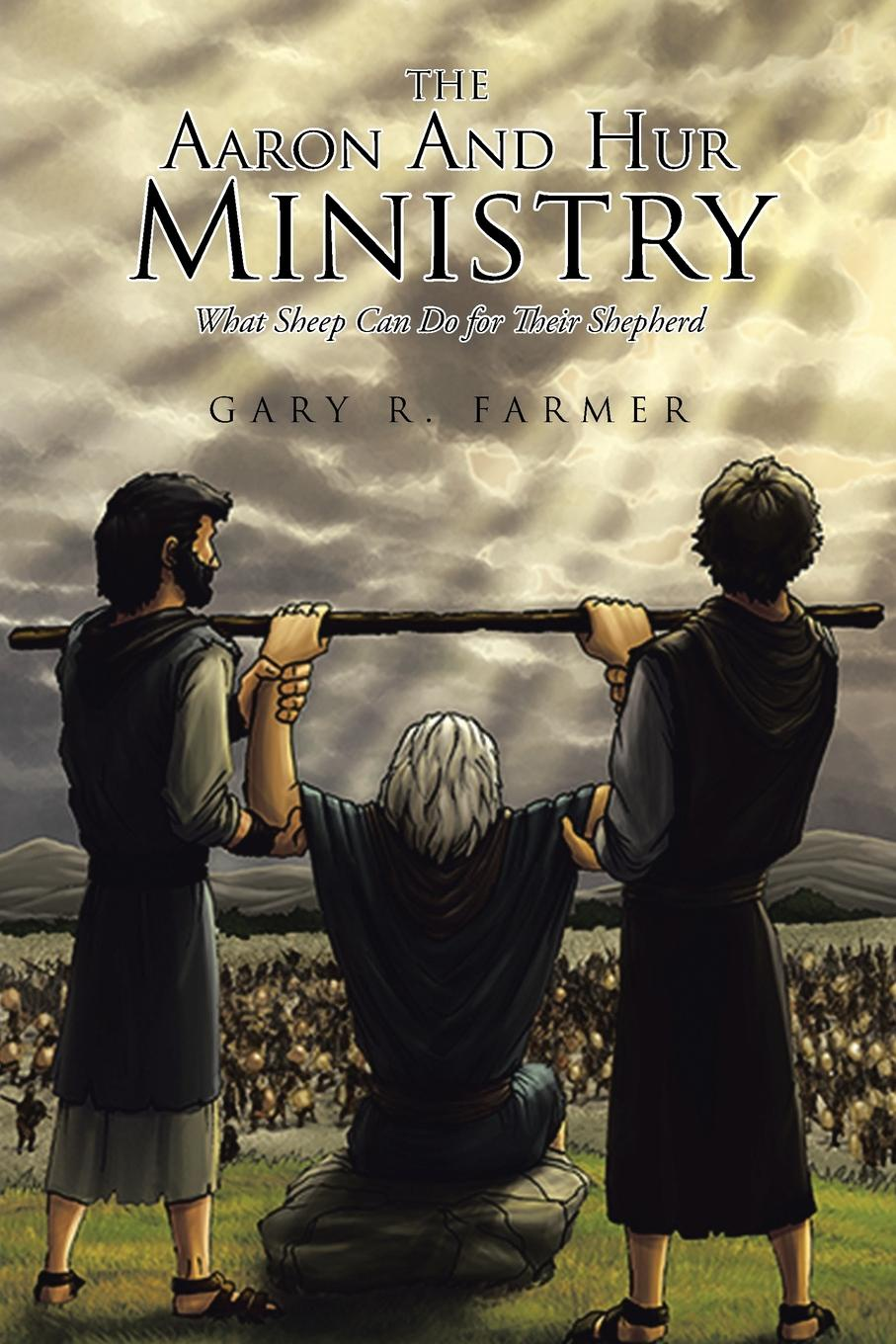 Gary Farmer The Aaron and Hur Ministry. What Sheep Can Do for Their Shepherd gary farmer the aaron and hur ministry what sheep can do for their shepherd