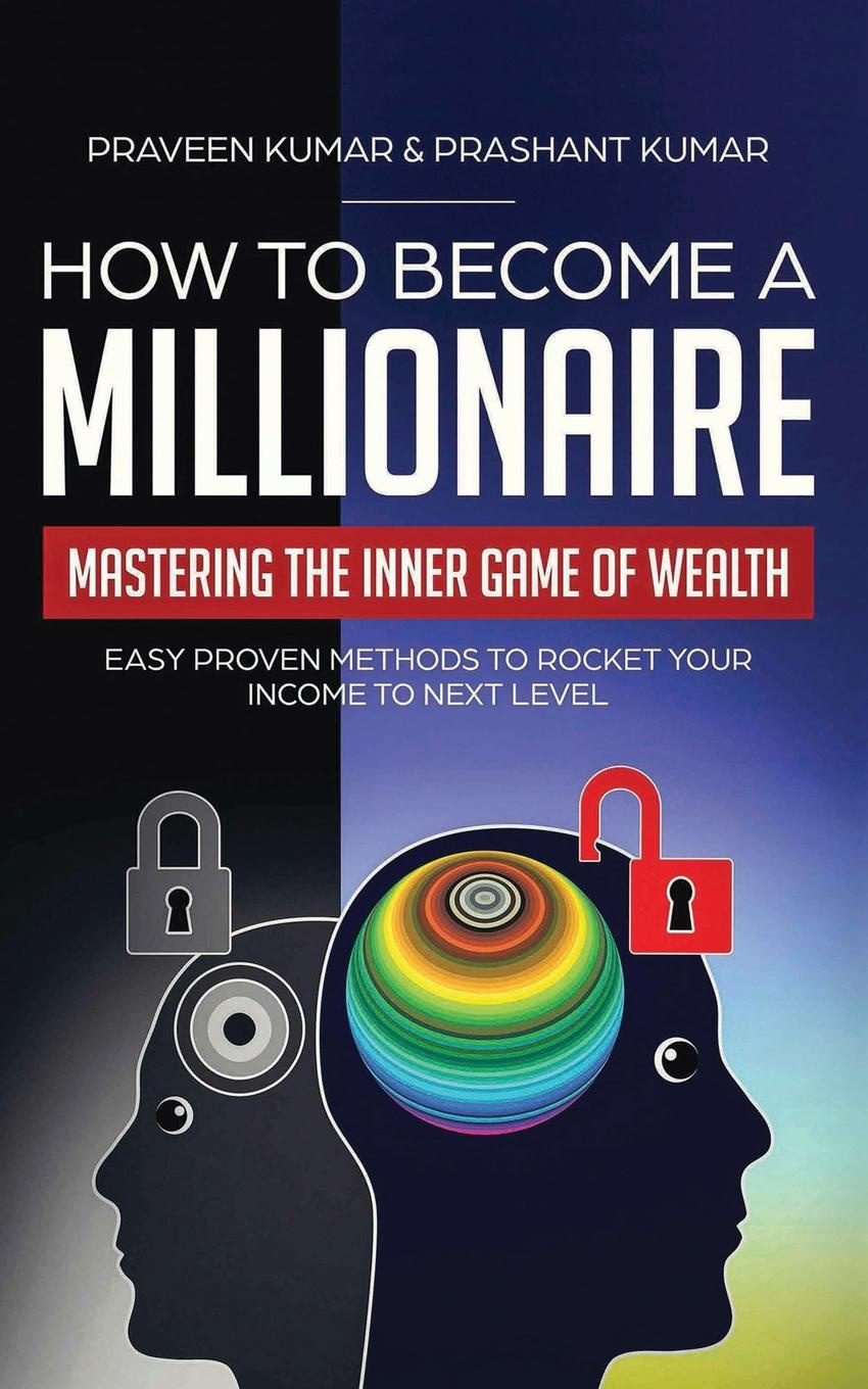 лучшая цена Praveen Kumar, Prashant Kumar How to Become a Millionaire. Mastering the Inner Game of Wealth: Easy Proven Methods to Rocket your Income to Next Level