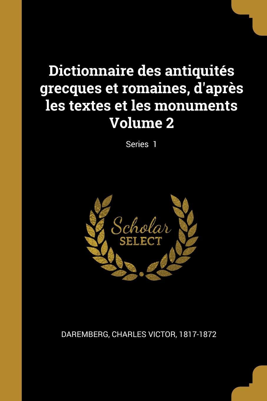 Dictionnaire des antiquites grecques et romaines, d.apres les textes et les monuments Volume 2; Series 1
