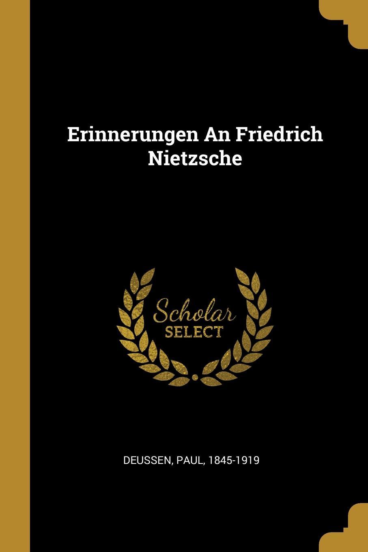 Deussen Paul 1845-1919 Erinnerungen An Friedrich Nietzsche