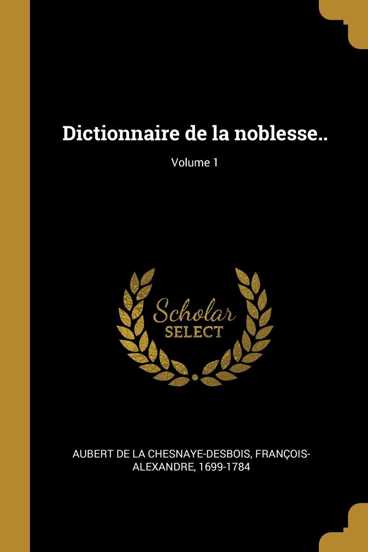 Dictionnaire de la noblesse..; Volume 1