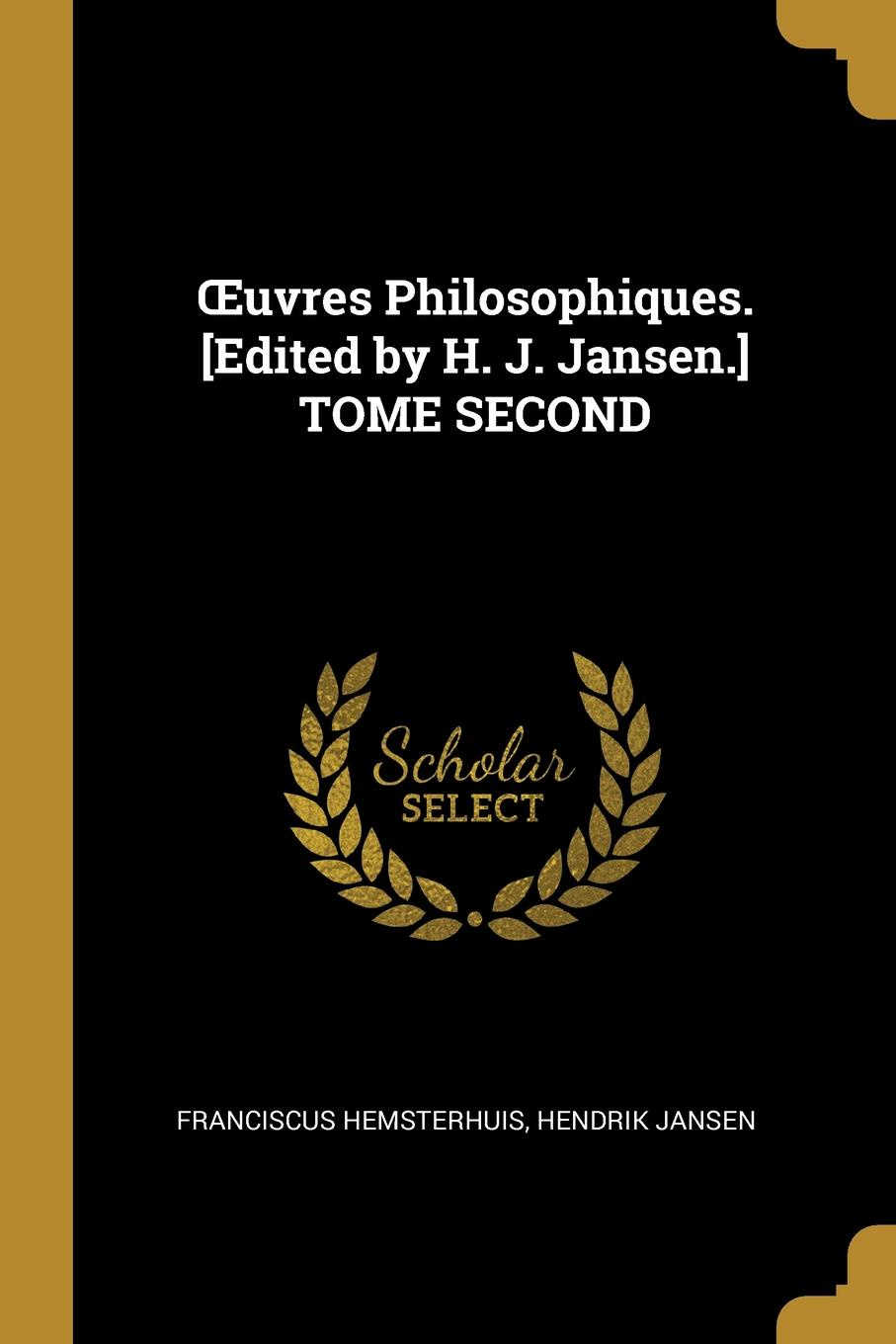 Franciscus Hemsterhuis, Hendrik Jansen OEuvres Philosophiques. .Edited by H. J. Jansen.. TOME SECOND h conway called back collection of british authors vol 2243 in one volume
