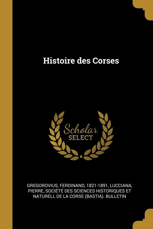Ferdinand Gregorovius, Pierre Lucciana Histoire des Corses