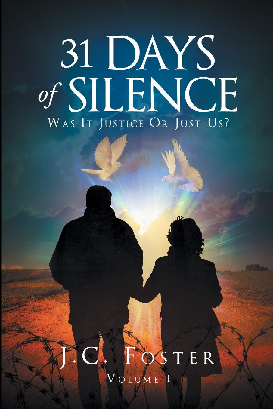 J.C. FOSTER 31 Days of Silence. Was It Justice or Just Us. gina wilkins faith hope and family