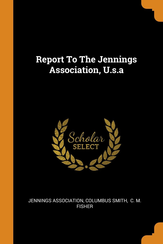 Jennings Association, Columbus Smith Report To The Jennings Association, U.s.a