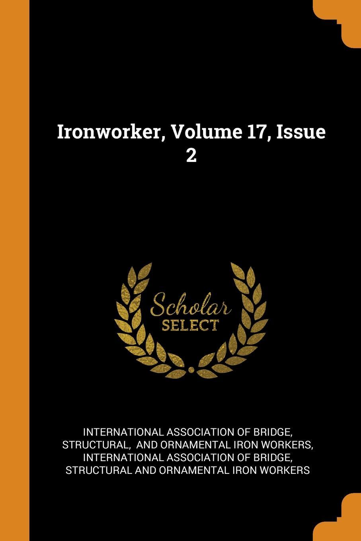 Structural Ironworker, Volume 17, Issue 2