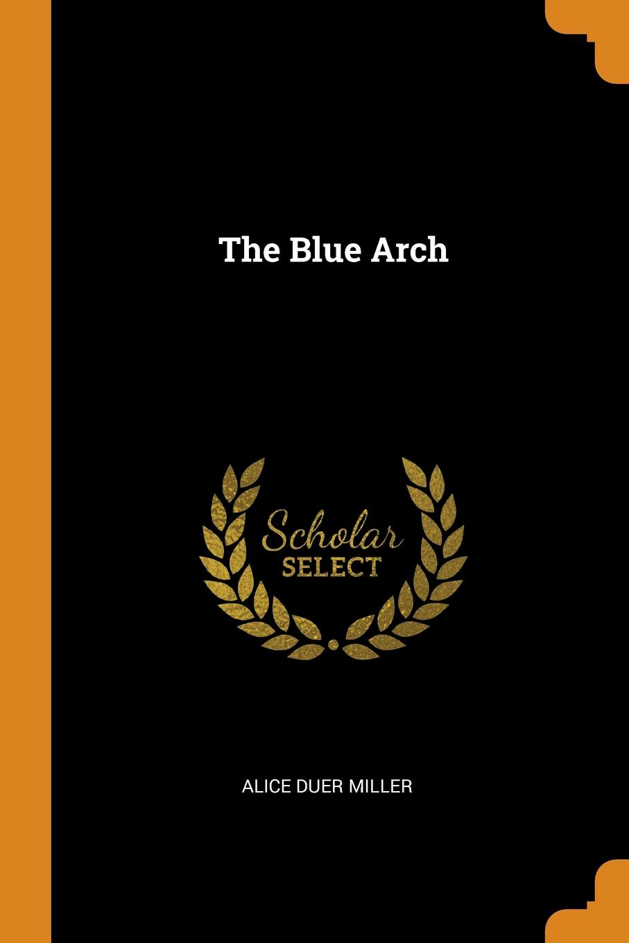 Alice Duer Miller The Blue Arch