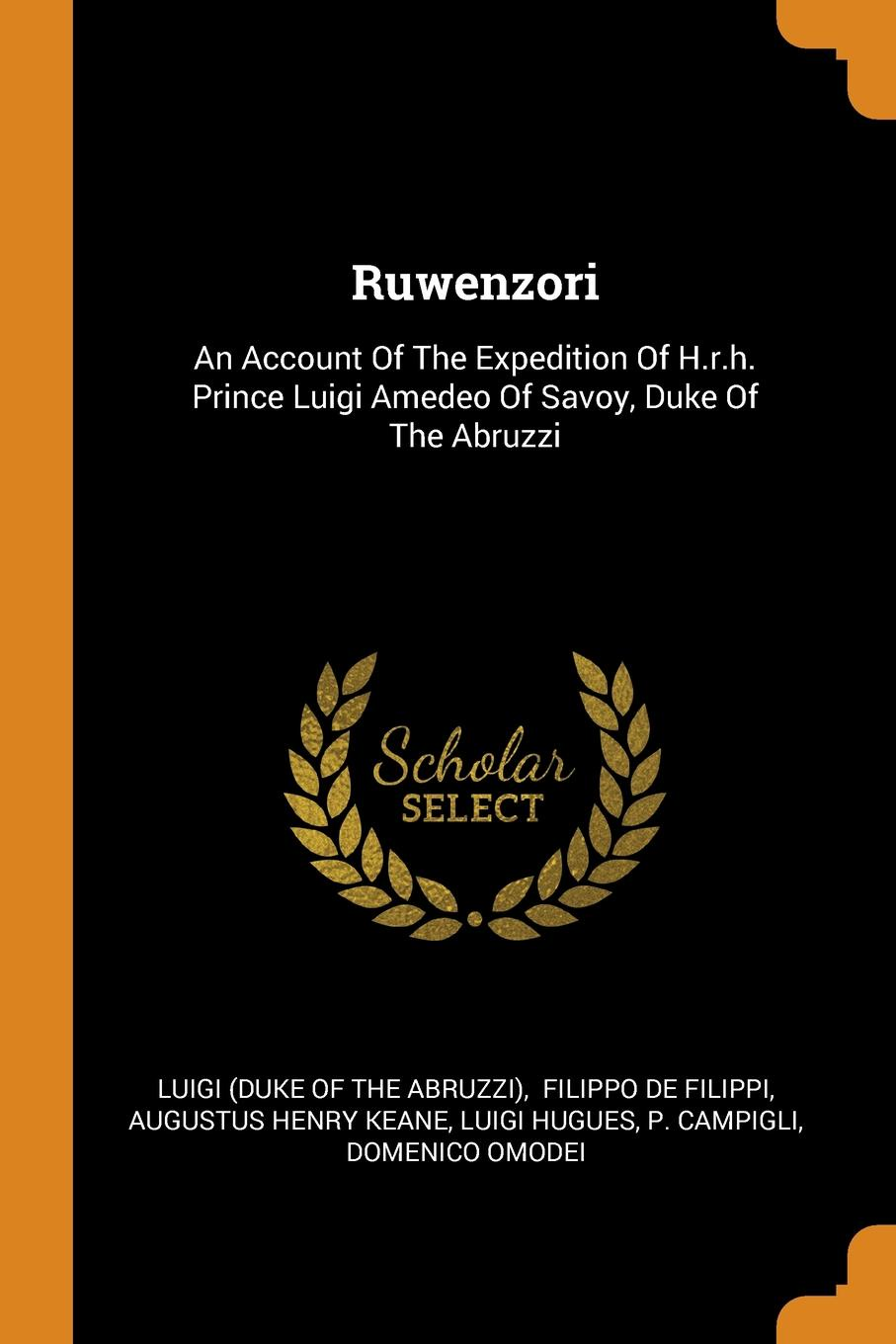 Ruwenzori. An Account Of The Expedition Of H.r.h. Prince Luigi Amedeo Of Savoy, Duke Of The Abruzzi