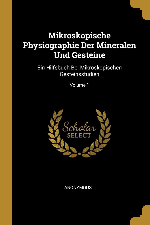 Mikroskopische Physiographie Der Mineralen Und Gesteine. Ein Hilfsbuch Bei Mikroskopischen Gesteinsstudien; Volume 1