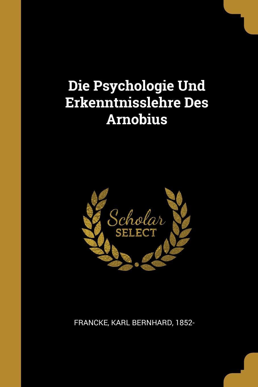Die Psychologie Und Erkenntnisslehre Des Arnobius