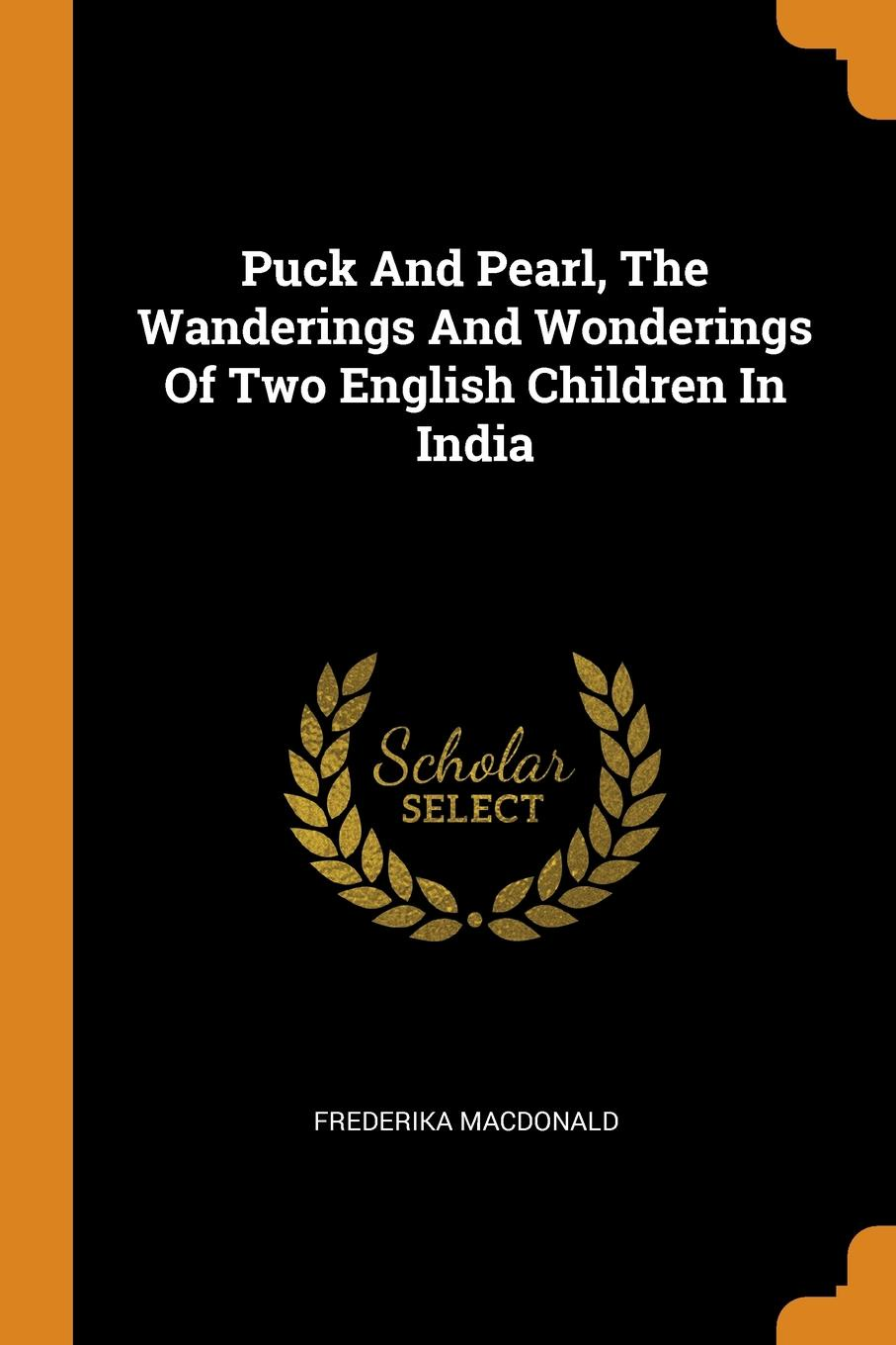 Frederika Macdonald Puck And Pearl, The Wanderings And Wonderings Of Two English Children In India