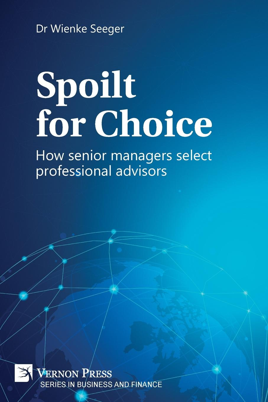 Wienke Seeger Spoilt for Choice. How senior managers select professional advisors charles green h the trusted advisor fieldbook a comprehensive toolkit for leading with trust