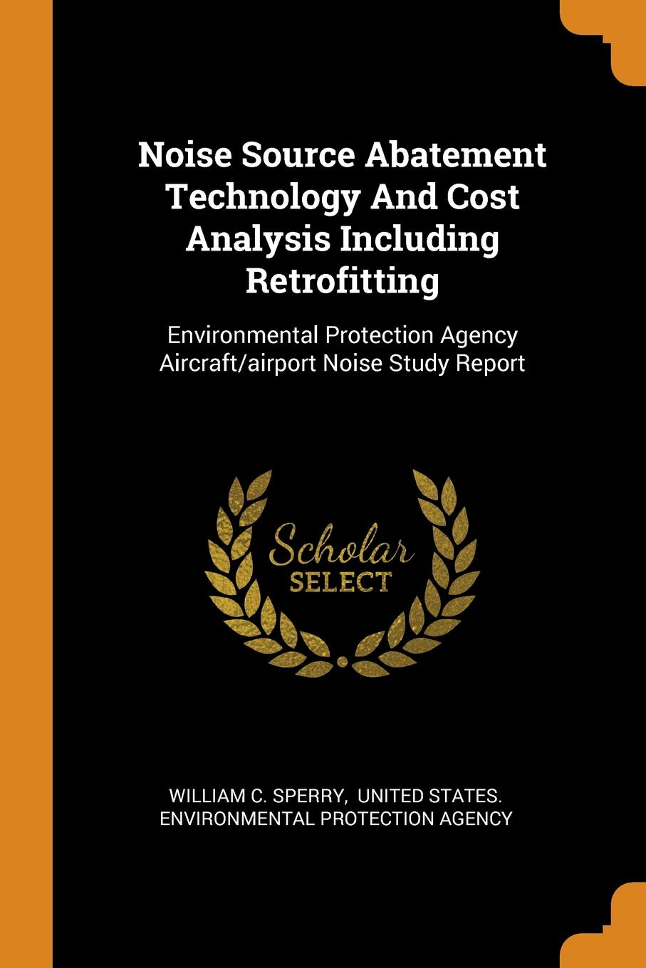 William C. Sperry Noise Source Abatement Technology And Cost Analysis Including Retrofitting. Environmental Protection Agency Aircraft/airport Noise Study Report