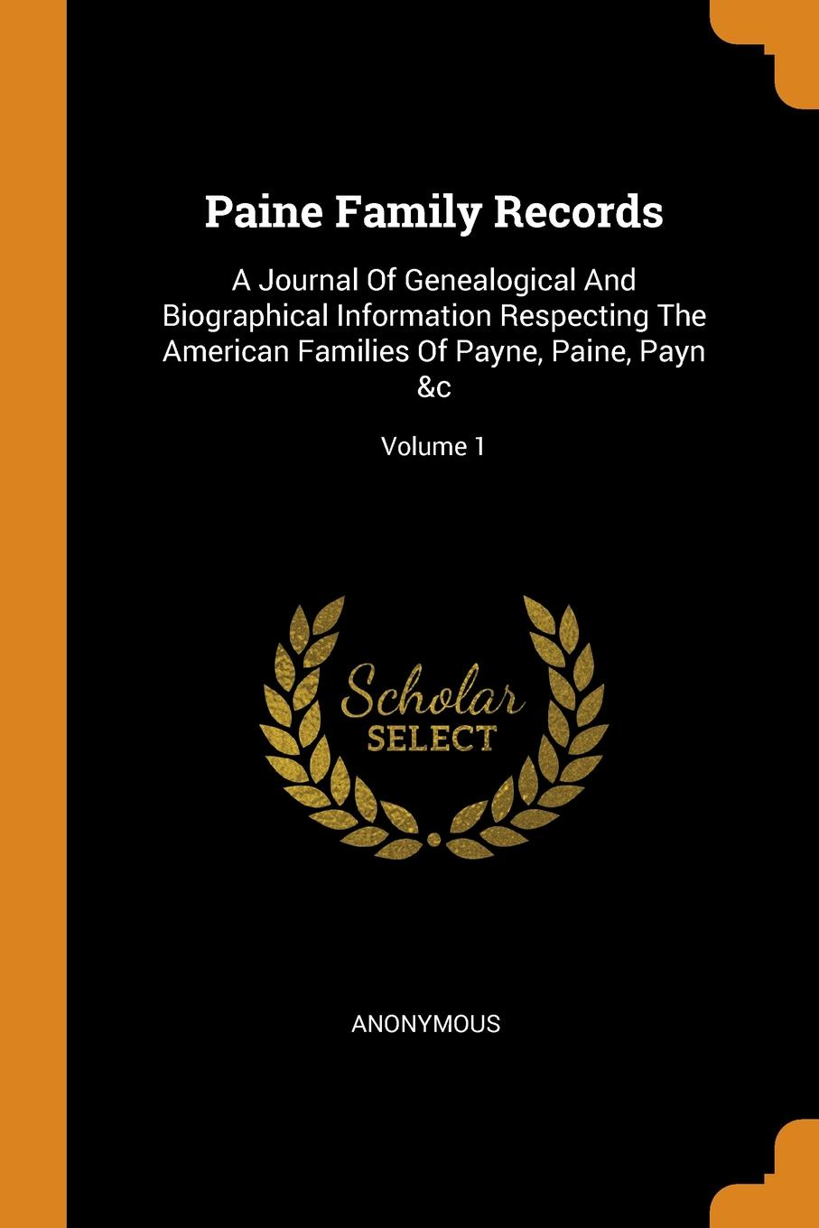 Paine Family Records. A Journal Of Genealogical And Biographical Information Respecting The American Families Of Payne, Paine, Payn .c; Volume 1