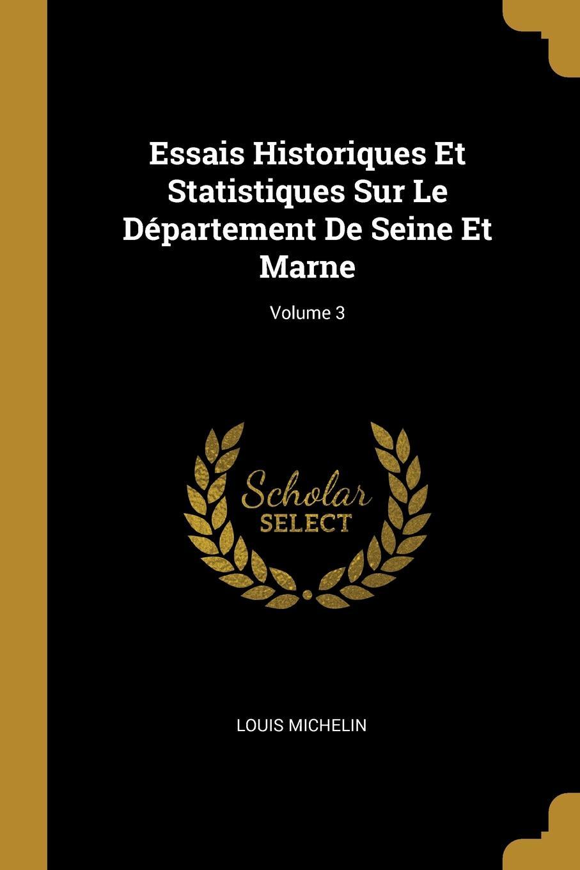 Essais Historiques Et Statistiques Sur Le Departement De Seine Et Marne; Volume 3