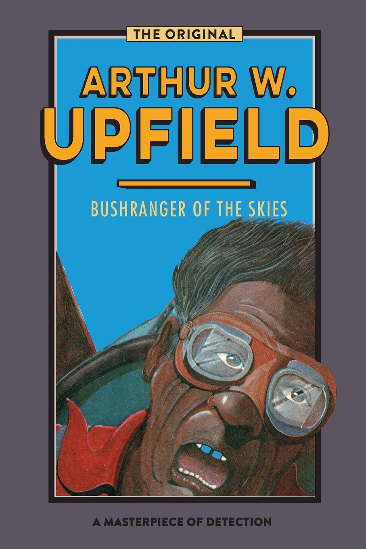 Arthur W. Upfield Bushranger of the Skies arthur w upfield up and down australia