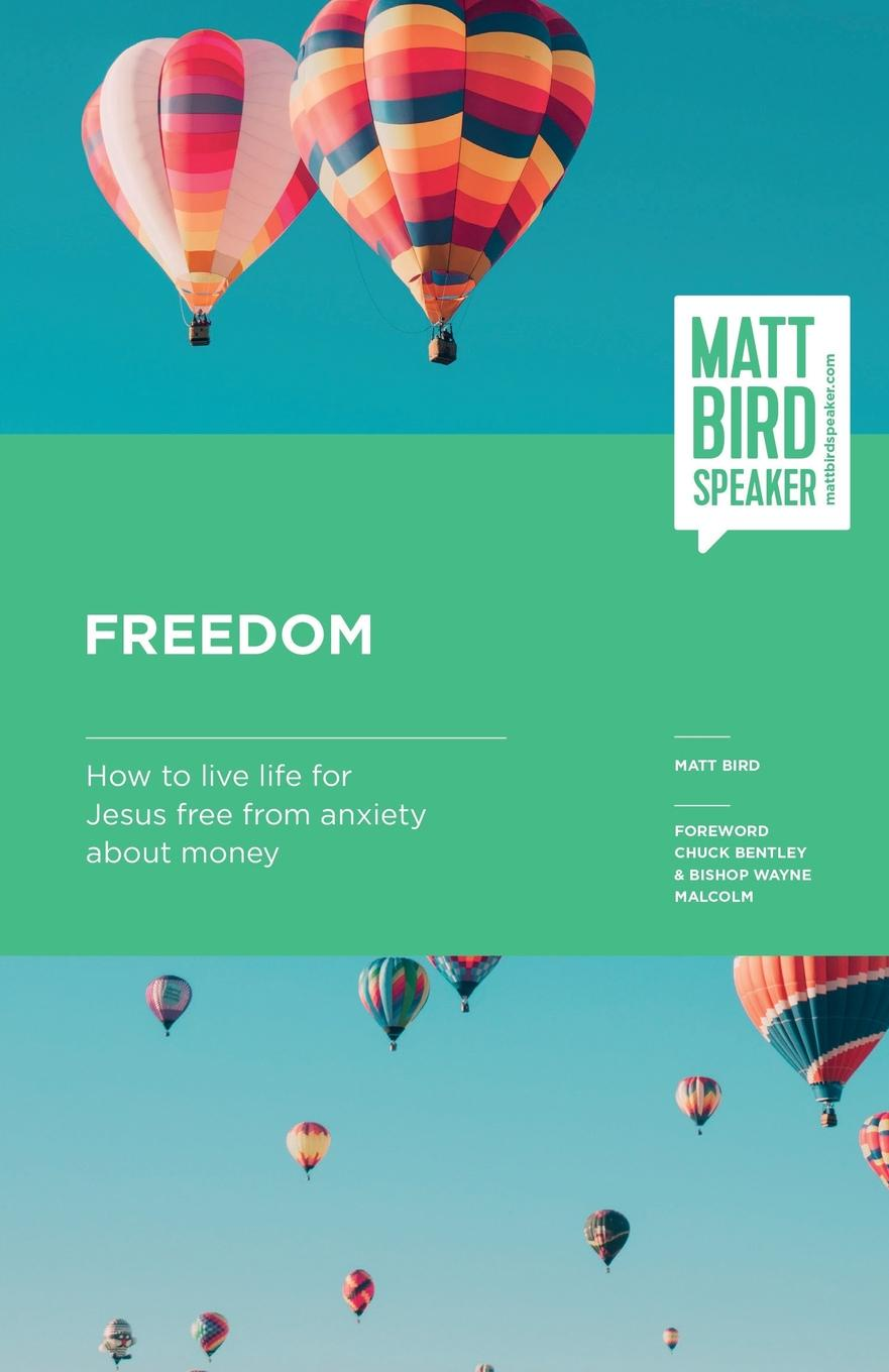 Matt Bird Freedom. How to live your life for Jesus free from anxiety about money trish power super freedom create a worry free financial future in 6 steps