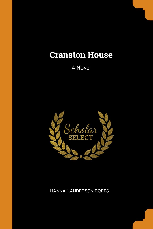 Hannah Anderson Ropes Cranston House. A Novel