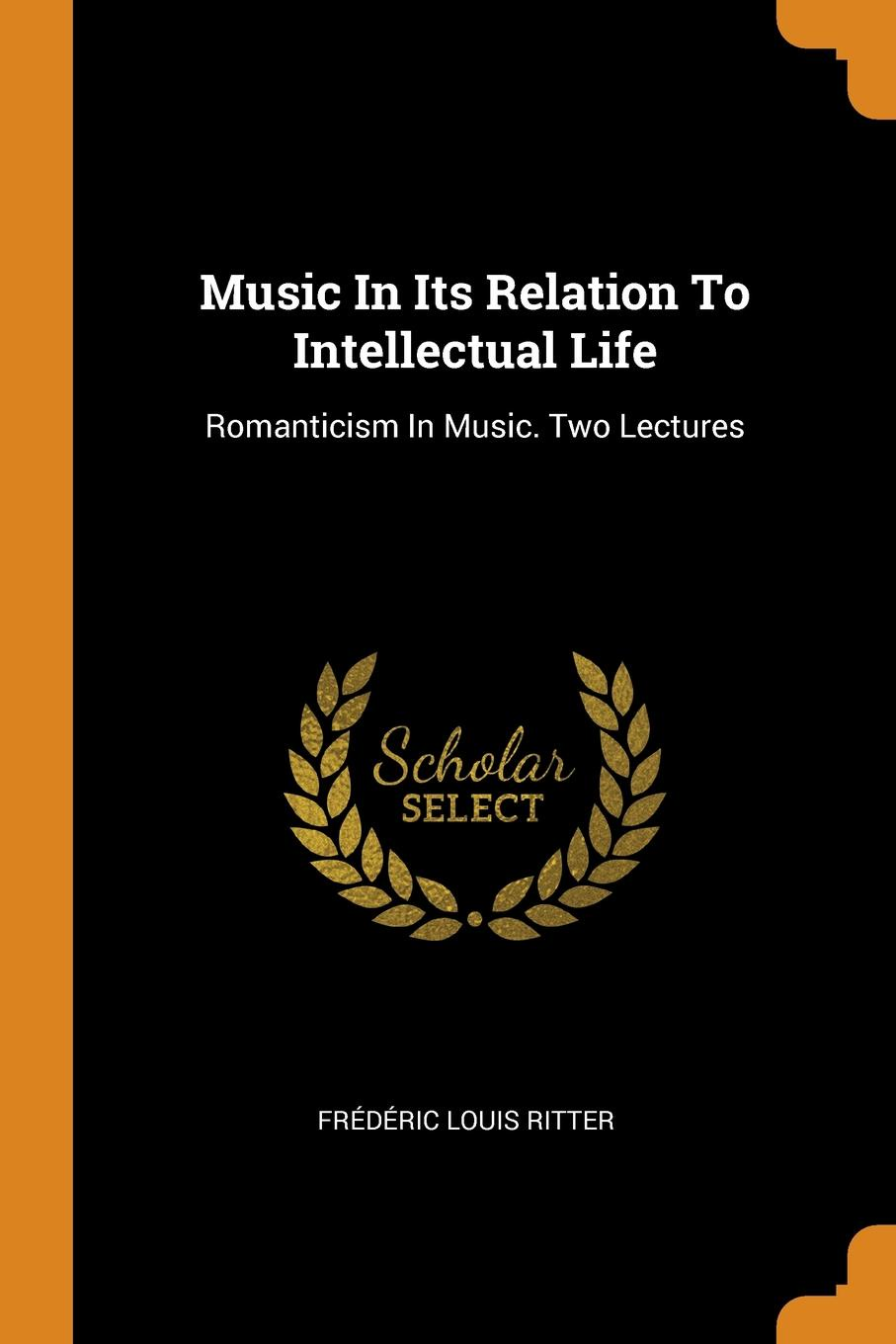 Music In Its Relation To Intellectual Life. Romanticism In Music. Two Lectures