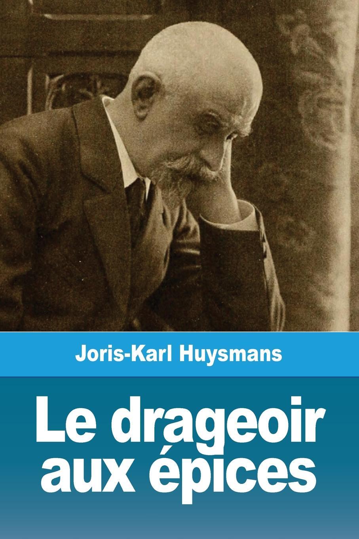 Joris-Karl Huysmans Le drageoir aux epices. et autres nouvelles miss harriet et autres nouvelles