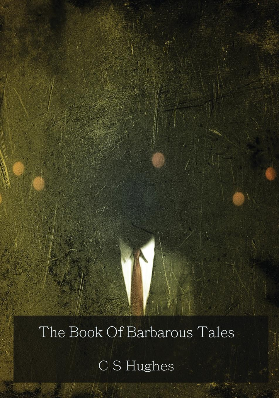 C S Hughes The Book Of Barbarous Tales c s hughes the book of barbarous tales