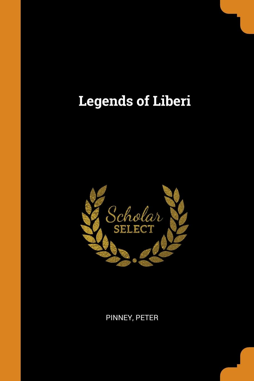 Pinney Peter Legends of Liberi pinney peter legends of liberi