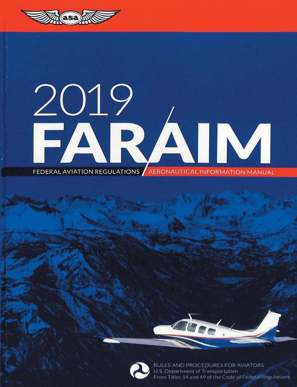 Federal Aviation Administration, Aviation Supplies & Academics, (ASA) (FAA) FAR/AIM 2019. Federal Aviation Regulations / Aeronautical Information Manual (FAR/AIM Series)