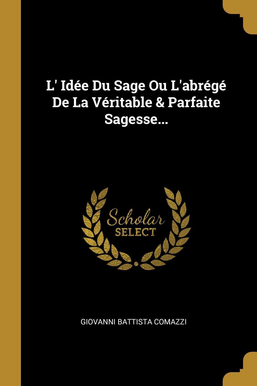 Giovanni Battista Comazzi L. Idee Du Sage Ou L.abrege De La Veritable . Parfaite Sagesse...