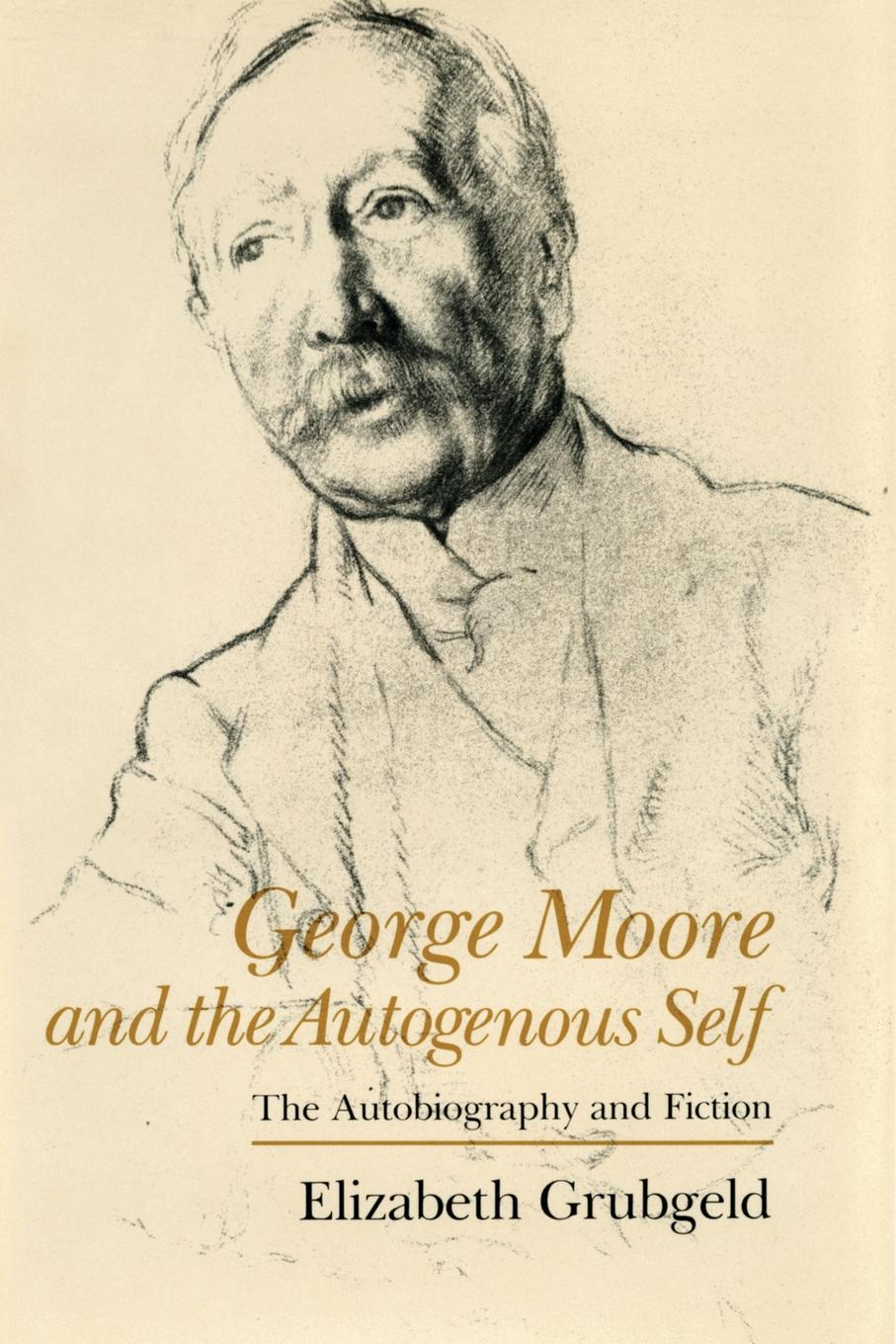 Elizabeth Grubgeld George Moore and the Autogenous Self. The Autobiography and Fiction between self and others